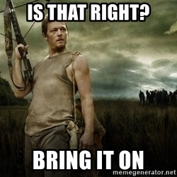 Daryl Dixon - Is that right? Bring it on