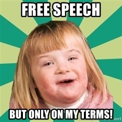 Retard girl - free speech but only on my terms!