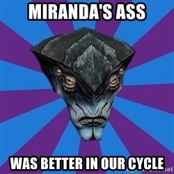 Javik the Prothean - Miranda's ass was better in our cycle