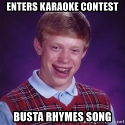 Bad Luck Brian - Enters karaoke contest busta rhymes song