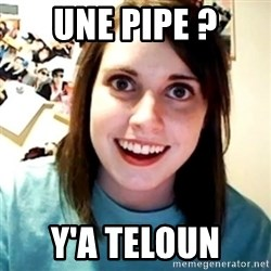 Overly Obsessed Girlfriend - Une pipe ? Y'a teloun