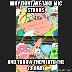 Pushing Patrick - Why dont we take mic stands and throw them into the crowd