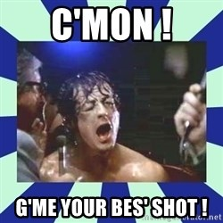 Rocky Balboa - C'mon ! g'me your bes' shot !