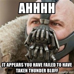 Bane - Ahhhh It appears you have failed to have taken thunder bluff
