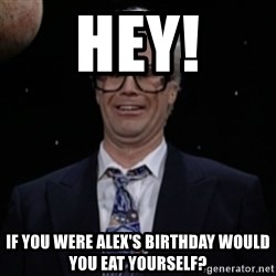 Harry Caray Will Ferrel - HEY! IF YOU were alex's birthday would you eat yourself?