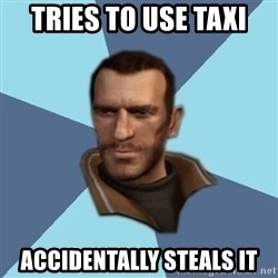 Niko - tries to use taxi accidentally steals it