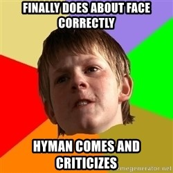 Angry School Boy - Finally does about face correctly hyman comes and criticizes