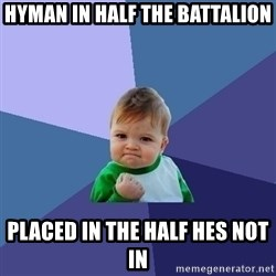 Success Kid - Hyman in half the battalion placed in the half hes not in