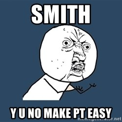 Y U No - Smith y u no make pt easy