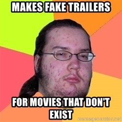 Gordo Nerd - Makes fake trailers For movies that don't exist
