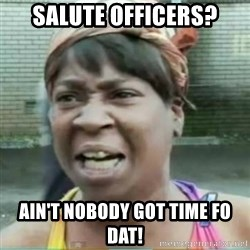 Sweet Brown Meme - salute officers? ain't nobody got time fo dat!