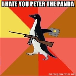 Socially Fed Up Penguin - I HATE YOU PETER THE PANDA
