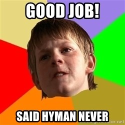 Angry School Boy - good job! said hyman never