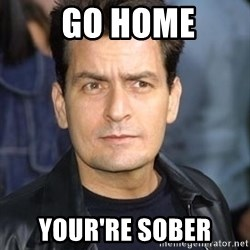 charlie sheen -  go home Your're Sober