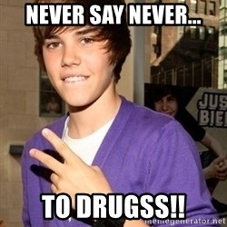 Justin Beiber - Never say never... to drugss!!
