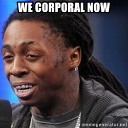 we president now - WE CORPORAL NOW