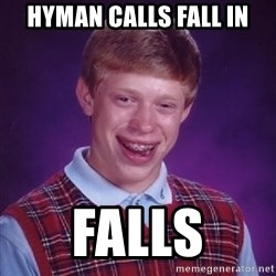Bad Luck Brian - Hyman calls fall in falls