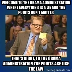 drew carey - welcome to the obama administration where everything is a lie and the points don't matter that's right, to the obama administration the points are like the law