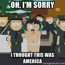 South Park Randy Marsh - oh, I'm sorry I thought this was america