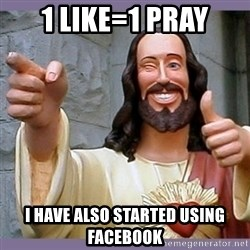 buddy jesus - 1 LIKE=1 PRAY I HAVE ALSO STARTED USING FACEBOOK