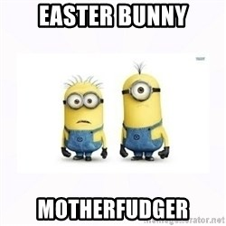 Despicable me - Easter Bunny Motherfudger