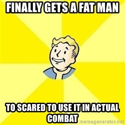 Fallout 3 - Finally gets a fat man  to scared to use it in actual combat