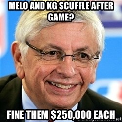 David Stern - MELO AND KG SCUFFLE AFTER GAME? Fine them $250,000 each