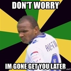 Rodolph Austin - DON'T WORRY  IM GONE GET YOU LATER