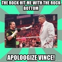 CM Punk Apologize! - The rock hit me with the rock bottom apoloogize vince!