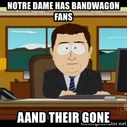 south park aand it's gone - NOtre Dame has Bandwagon Fans aand their gone