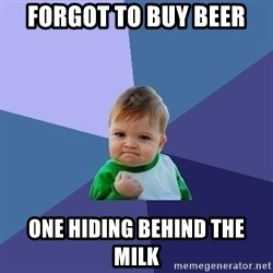 Success Kid - Forgot to buy beer one hiding behind the milk