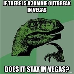 Velociraptor Xd - If there is a zombie outbreak in vegas Does it stay in vegas?