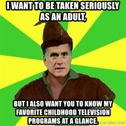 RomneyHood - I want to be taken seriously as an adult, but I also want you to know my favorite childhood television programs at a glance.