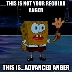 This is not your regular darkness - This is not your regular anger This is...advanced anger