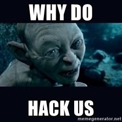 gollum - why do hack us