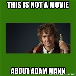 The Hobbit - THIS IS NOT A MOVIE about adam mann