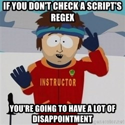 SouthPark Bad Time meme - if you don't check a script's regex you're going to have a lot of disappointment