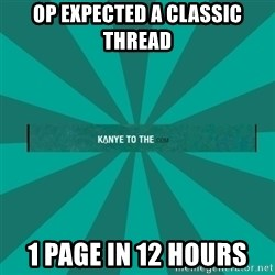kanyetothe - OP expected a classic thread 1 page in 12 hours