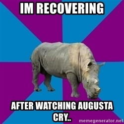 Recovery Rhino - Im recovering after watching augusta cry..