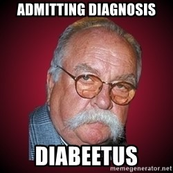 Wilford Brimley Diabeetus Guy - Admitting diagnosis diabeetus