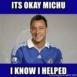 John Terry Chelsea - its okay michu i know i helped