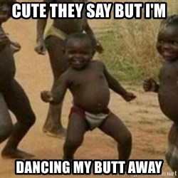 Black Kid - CUTE THEY SAY BUT I'M DANCING MY BUTT AWAY