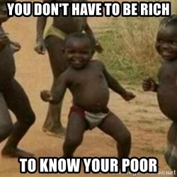 Black Kid - YOU DON'T HAVE TO BE RICH TO KNOW YOUR POOR