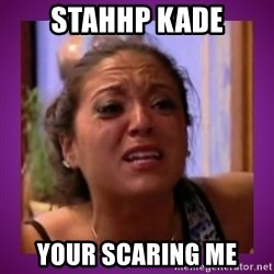 Stahp It Mahm  - STahhp kade Your scaRing me