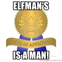 official seal of approval - ELfman's Is a man!