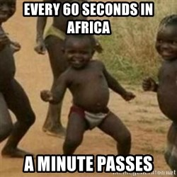 Black Kid - EVERY 60 SECONDS IN AFRICA A MINUTE PASSES