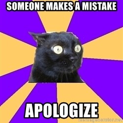 Anxiety Cat - someone makes a mistake apologize
