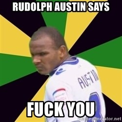 Rodolph Austin - RUDOLPH AUSTIN SAYS FUCK YOU