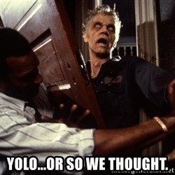 Annoying zombie - YOLO...OR SO WE THOUGHT.