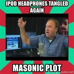 Alex Jones  - ipod headphones tangled again Masonic PLOT